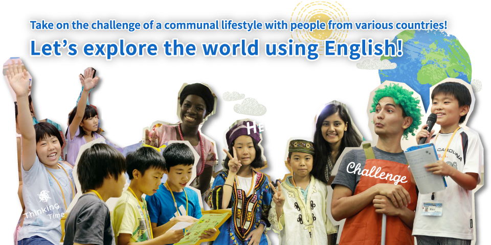 Take on the challenge of a communal lifestyle with people from various countries! Let's explore the world using English!